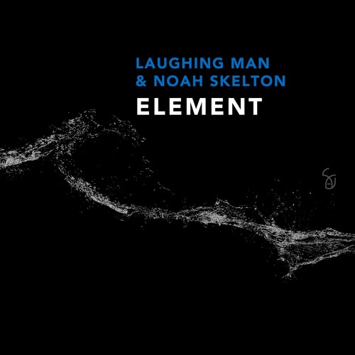 LAUGHING MAN & NOAH SKELTON - ELEMENT (SILENCIO